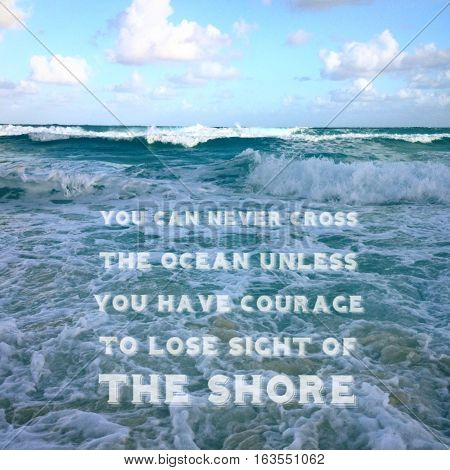 Inspirational quote on sea shore with big and small ocean waves and white sea foam. Blue water and light blue sky and white clouds background. Instagram effects.