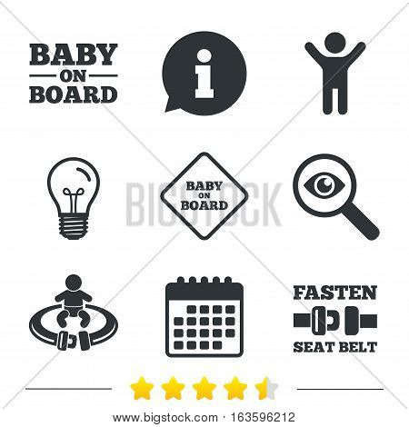 Baby on board icons. Infant caution signs. Fasten seat belt symbol. Information, light bulb and calendar icons. Investigate magnifier. Vector