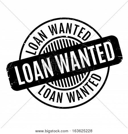 Loan Wanted rubber stamp. Grunge design with dust scratches. Effects can be easily removed for a clean, crisp look. Color is easily changed.