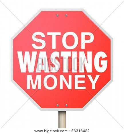 Stop Wasting Money words on a red warning sign telling you to cut overbudget spending and avoid debt and bankruptcy