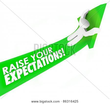 Raise Your Expectations words on a green arrow ridden by a man or person aiming higher in work, job, career or life for greater success, results and outcome