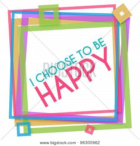 I Choose To Be Happy Colorful Frame