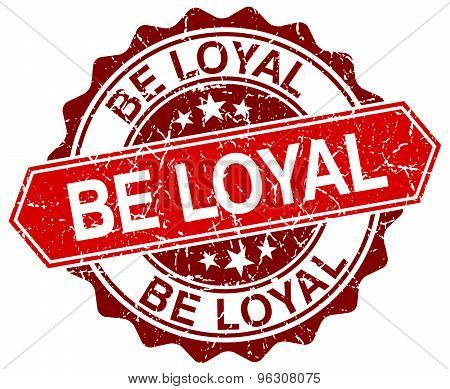 Be Loyal Red Round Grunge Stamp On White