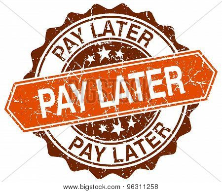 Pay Later Orange Round Grunge Stamp On White