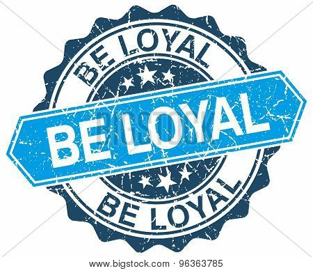 Be Loyal Blue Round Grunge Stamp On White