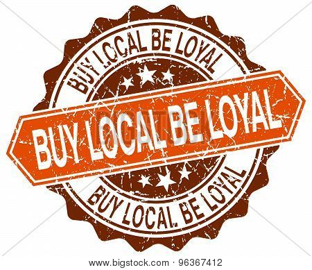 Buy Local Be Loyal Orange Round Grunge Stamp On White