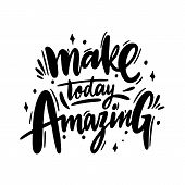 Make Today Amazing Phrase Hand Drawn Vector Lettering. Motivational Inspirational Quote. poster