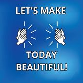 Text Sign Showing Let S Is Make Today Beautiful. Conceptual Photo Have A Good Wonderful Day Inspirat poster