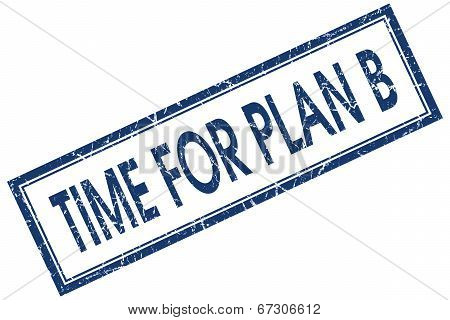 Time For Plan B Blue Square Grungy Stamp Isolated On White Background