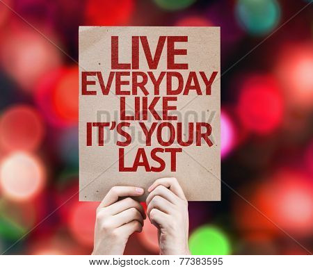 Live Everyday Like It's Your Last written on colorful background with defocused lights