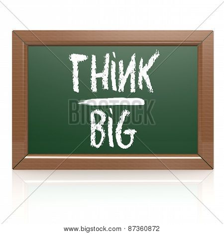 Think Big Written With Chalk On Blackboard