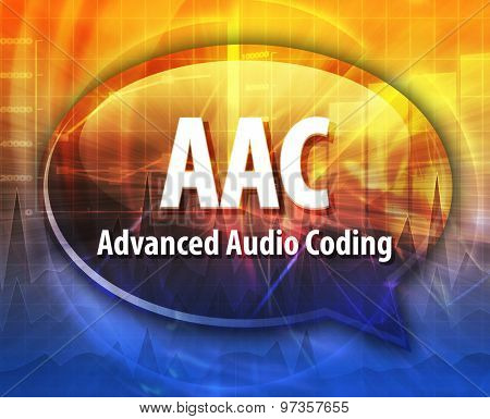 speech bubble illustration of information technology acronym abbreviation term definition, AAC Advanced Audio Coding