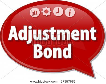 Speech bubble dialog illustration of business term saying Adjustment Bond