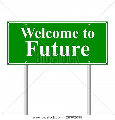 Welcome to the future, concept green road sign