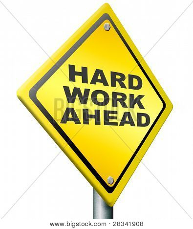 hard work ahead yellow warning road sign, tough job be ambitious even if you have a difficult challenging task with impact to finish. ambition to meet the challenge icon.