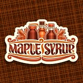 Vector Logo For Maple Syrup, White Vintage Sticker With 3 Different Bottles With Sweet Syrup And Map poster