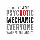 Mechanic Quote And Saying. I M The Psychotic Mechanic, Good For Print poster