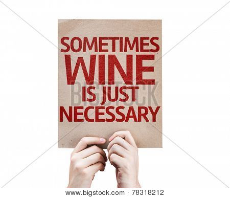 Sometimes Wine Is Just Necessary card isolated on white background
