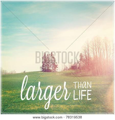 Inspirational Typographic Quote - Larger than life