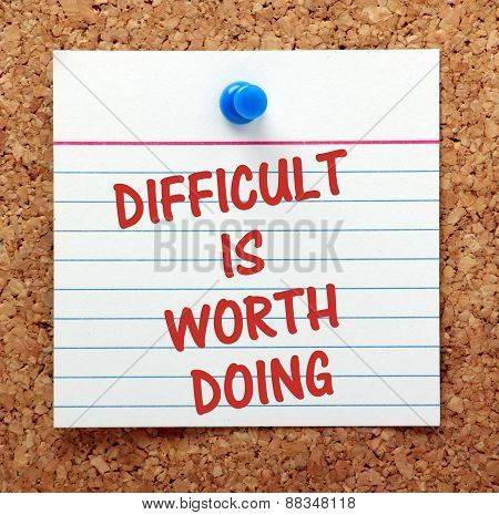 Difficult Is Worth Doing