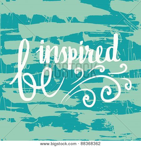 Be inspired grungy hand drawn  lettering poster