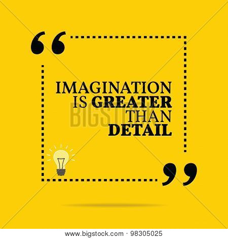 Inspirational Motivational Quote. Imagination Is Greater Than Detail.