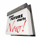 Your Future Starts Now Calendar Day Date Today 3d Illustration poster