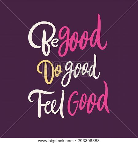 poster of Be Good Do Good Feel Good. Hand Drawn Vector Lettering. Vector Illustration Isolated On Purple Backg