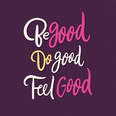 Be Good Do Good Feel Good. Hand Drawn Vector Lettering. Vector Illustration Isolated On Purple Backg poster