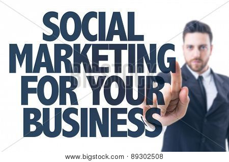 Business man pointing the text: Social Marketing for Your Business