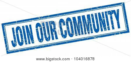 Join Our Community Blue Square Grunge Stamp On White