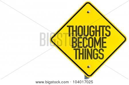 Thoughts Become Things sign isolated on white background