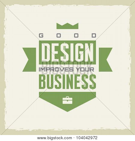 Good design improves your business. Work motivation vector poster. Design concept poster.