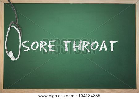 The word sore throat and stethoscope against chalkboard