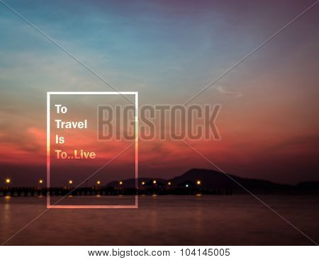 Meaningful Quote On Blurred Seascape Background, To Travel Is To Live