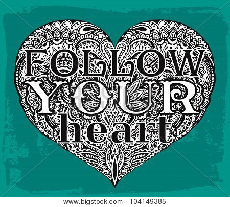 Text Follow Your Heart On Hand Drawn Illustration Of Ornate Heart