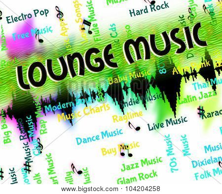 Lounge Music Represents Sound Track And Harmonies