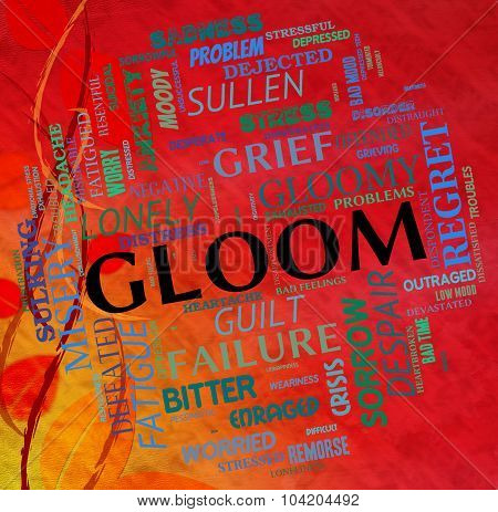 Gloom Word Shows Glumness Misery And Unhappiness