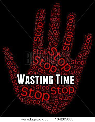 Stop Wasting Time Indicates Throw Away And Misspend