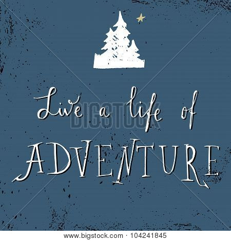 'live a life of adventure' hand lettering quote on grunge background