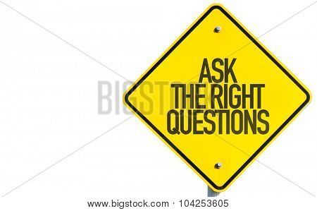 Ask The Right Questions sign isolated on white background