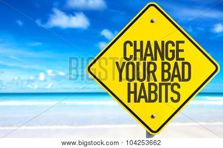 Change Your Bad Habits sign with beach background
