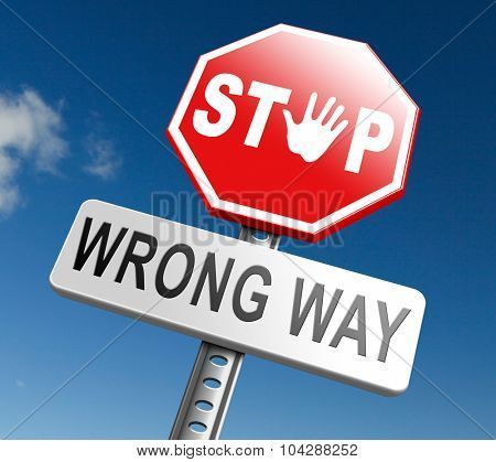 wrong way stop and turn back now bad direction making mistakes