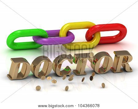 Doctor- Inscription Of Bright Letters And Color Chain