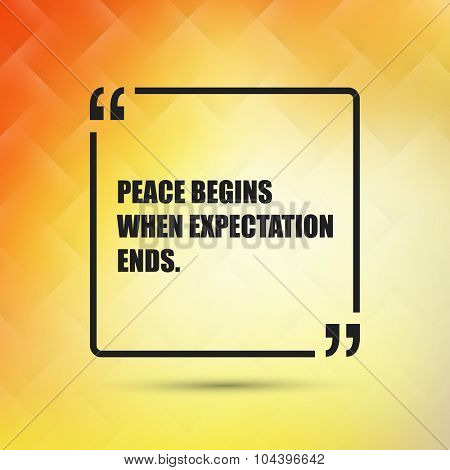 Peace Begins When Expectation Ends. - Inspirational Quote, Slogan, Saying on an Abstract Yellow Background