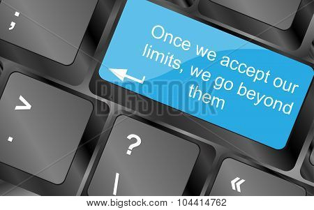 Once We Accept Our Limits We Go Beyond Them. Computer Keyboard Keys With Quote Button. Inspirational