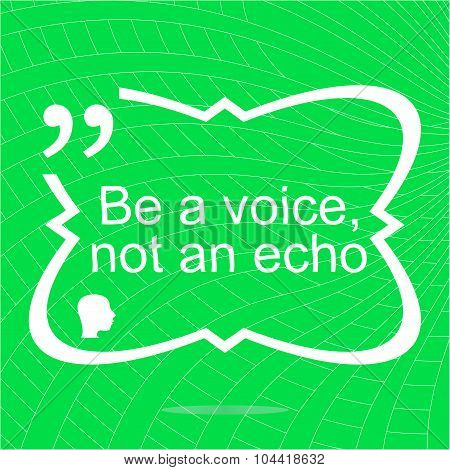 Inspirational Motivational Quote. Be A Voice Not An Echo. Simple Trendy Design. Positive Quote.