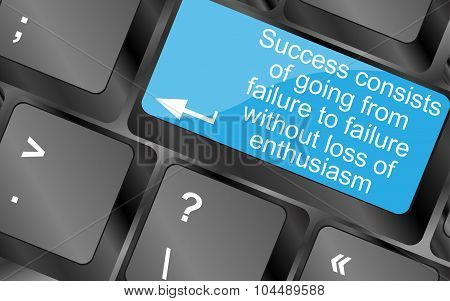 Success Consists Of Going From Failure To Failure Without Loss Of Enthusiasm. Computer Keyboard Keys