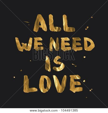 All We Need Is Love - Gold Lettering Design