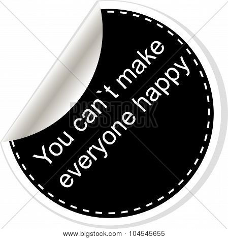 You Cant Make Everyone Happy. Inspirational Motivational Quote. Simple Trendy Design. Black And Whit